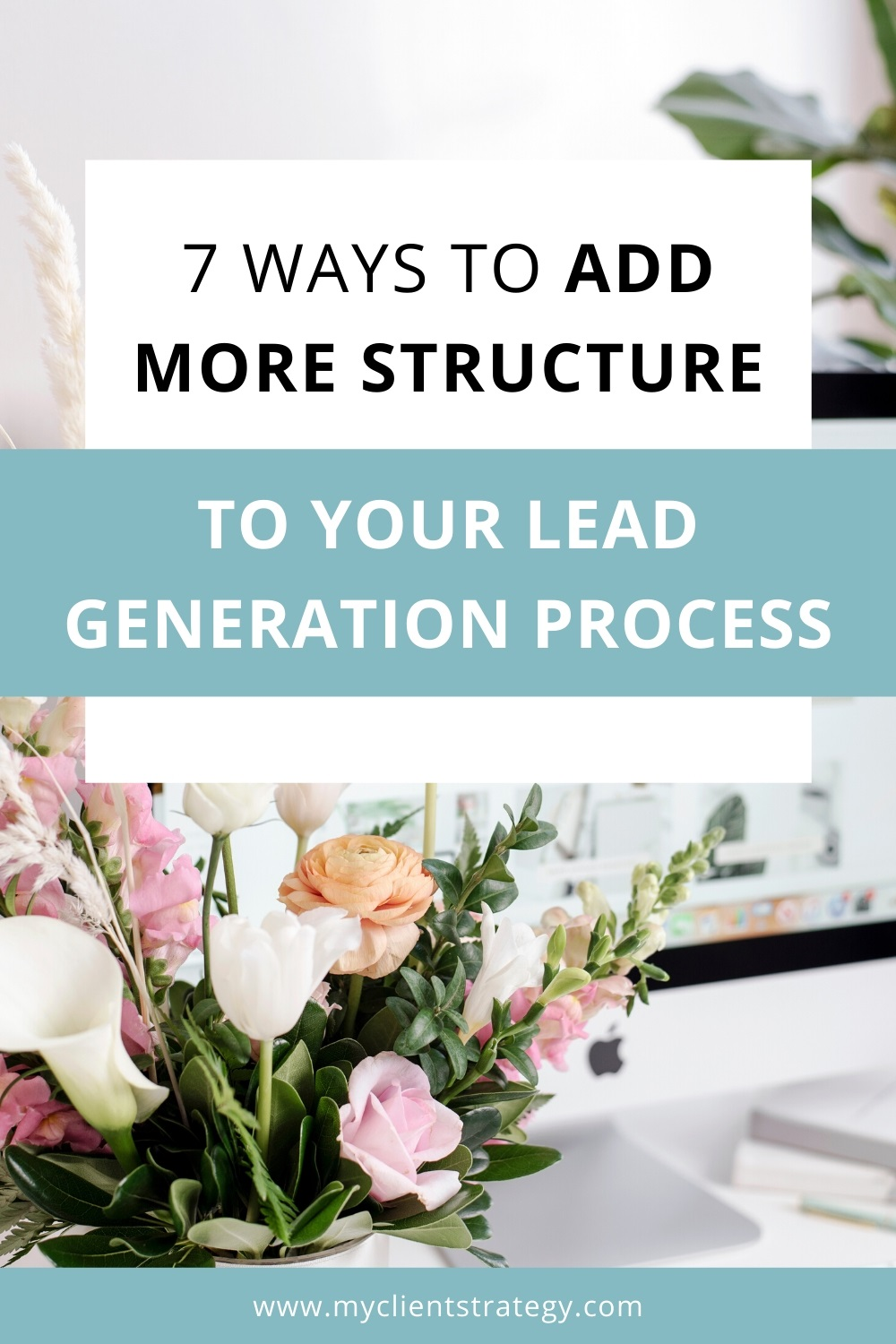 7 Ways to add more structure to your lead generation process